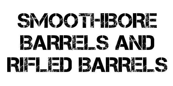 Smoothbore vs Rifled Barrels